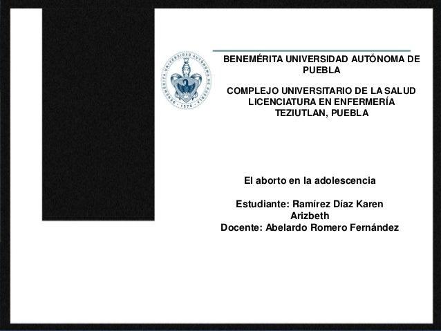 El aborto en la adolescencia Estudiante: Ramírez Díaz Karen Arizbeth Docente: Abelardo Romero Fernández BENEMÉRITA UNIVERS...