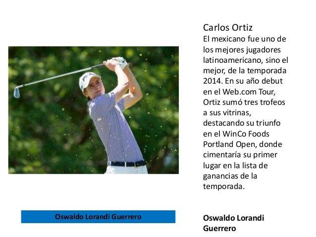 Carlos Ortiz El mexicano fue uno de los mejores jugadores latinoamericano, sino el mejor, de la temporada 2014. En su año ...