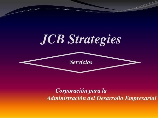 JCB Strategies Servicios  Corporación para la Administración del Desarrollo Empresarial