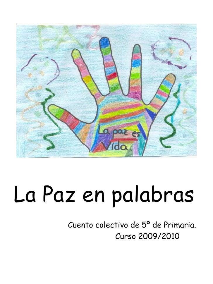 La Paz en palabras<br />                       Cuento colectivo de 5º de Primaria.<br />                                  ...