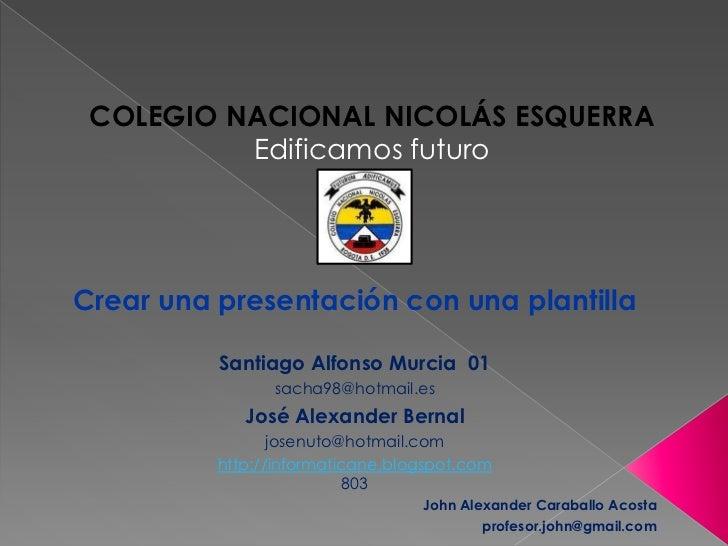 COLEGIO NACIONAL NICOLÁS ESQUERRA          Edificamos futuroCrear una presentación con una plantilla          Santiago Alf...