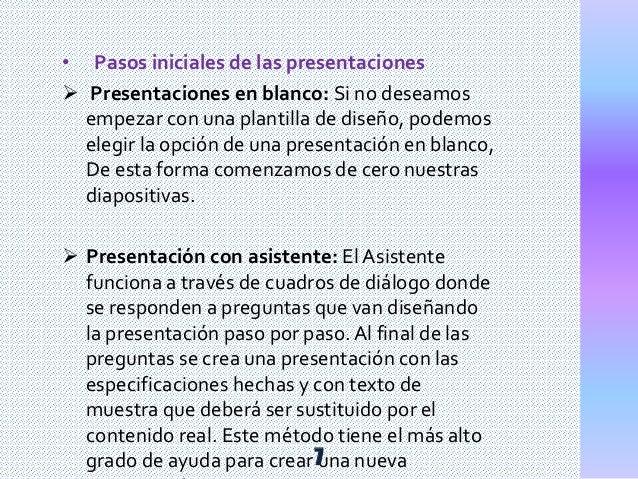 • Pasos iniciales de las presentaciones  Presentaciones en blanco: Si no deseamos empezar con una plantilla de diseño, po...