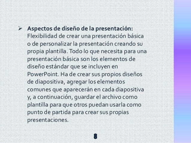  Aspectos de diseño de la presentación: Flexibilidad de crear una presentación básica o de personalizar la presentación c...