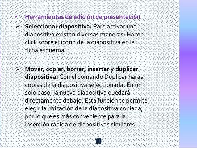 • Herramientas de edición de presentación  Seleccionar diapositiva: Para activar una diapositiva existen diversas maneras...