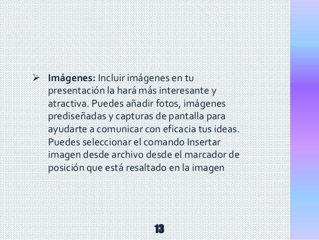  Imágenes: Incluir imágenes en tu presentación la hará más interesante y atractiva. Puedes añadir fotos, imágenes predise...