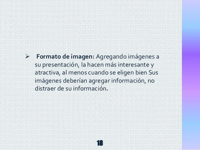  Formato de imagen: Agregando imágenes a su presentación, la hacen más interesante y atractiva, al menos cuando se eligen...