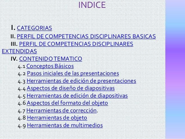 INDICE I. CATEGORIAS II. PERFIL DE COMPETENCIAS DISCIPLINARES BASICAS III. PERFIL DE COMPETENCIAS DISCIPLINARES EXTENDIDAS...