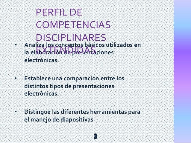 • Analiza los conceptos básicos utilizados en la elaboración de presentaciones electrónicas. • Establece una comparación e...