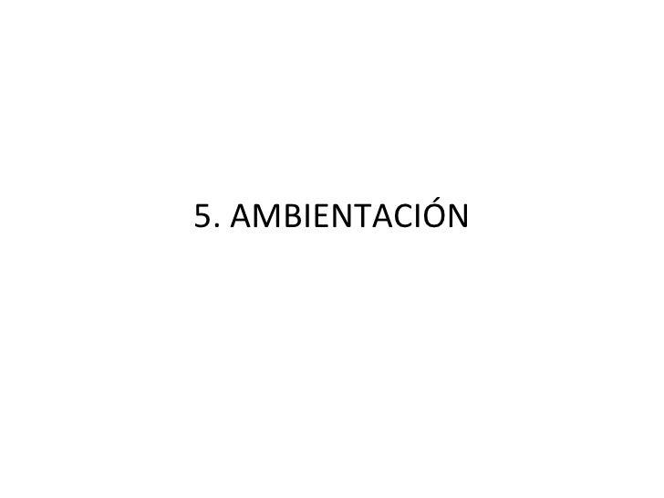 5. AMBIENTACIÓN