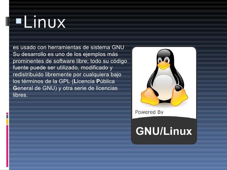 <ul><li>Linux  </li></ul>es usado con herramientas de sistema GNU Su desarrollo es uno de los ejemplos más prominentes de ...