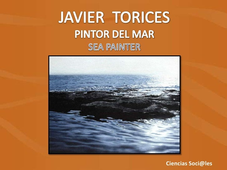 JAVIER  TORICES<br />PINTOR DEL MAR<br />SEA PAINTER<br />Ciencias Soci@les<br />