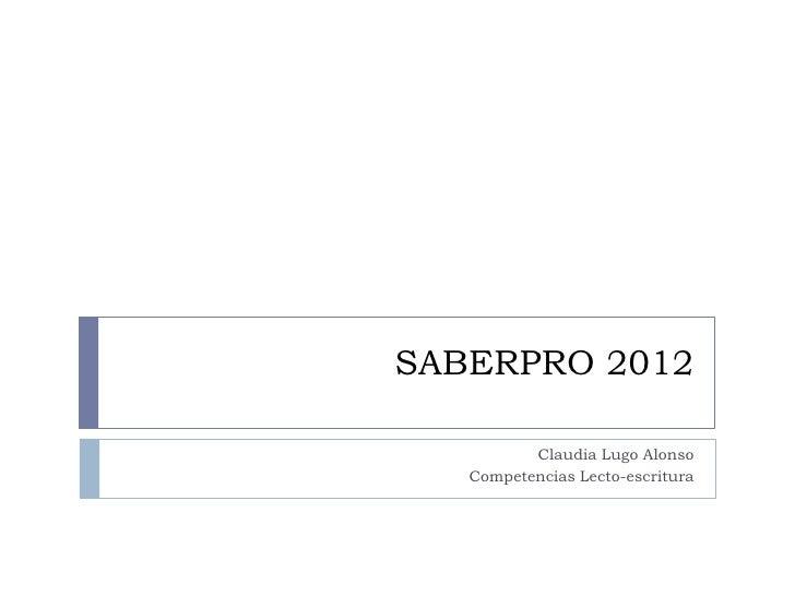 SABERPRO 2012          Claudia Lugo Alonso   Competencias Lecto-escritura