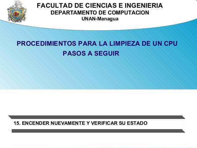 FACULTAD DE CIENCIAS E INGENIERIA  DEPARTAMENTO DE COMPUTACION  UNAN-Managua  PROCEDIMIENTOS PARA LA LIMPIEZA DE UN CPU  P...