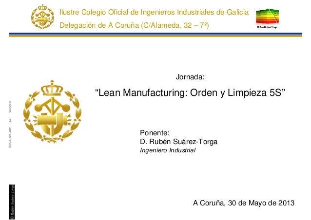"""Ponente: D. Rubén Suárez-Torga Ingeniero Industrial Jornada: """"Lean Manufacturing: Orden y Limpieza 5S"""" A Coruña, 30 de May..."""