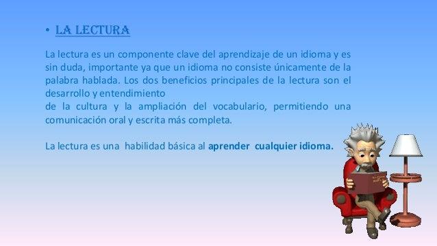 • LA LECTURA La lectura es un componente clave del aprendizaje de un idioma y es sin duda, importante ya que un idioma no ...