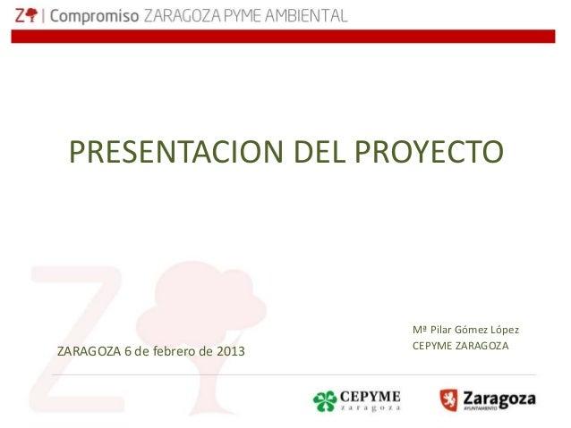PRESENTACION DEL PROYECTO                                Mª Pilar Gómez López                                CEPYME ZARAGO...