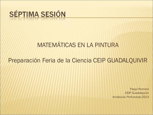 MATEMÁTICAS EN LA PINTURAPreparación Feria de la Ciencia CEIP GUADALQUIVIRPaqui RomeroCEIP GuadalquivirAndalucía Profundiz...