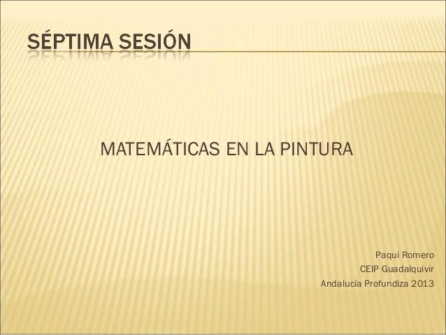 MATEMÁTICAS EN LA PINTURAPaqui RomeroCEIP GuadalquivirAndalucía Profundiza 2013