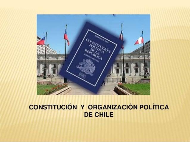 CONSTITUCIÓN Y ORGANIZACIÓN POLÍTICA DE CHILE
