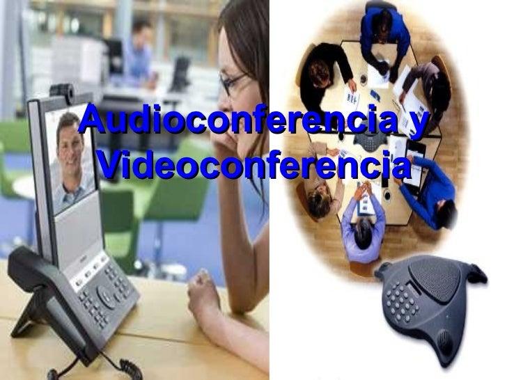 Audioconferencia y Videoconferencia