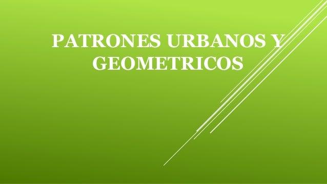 PATRONES URBANOS Y GEOMETRICOS
