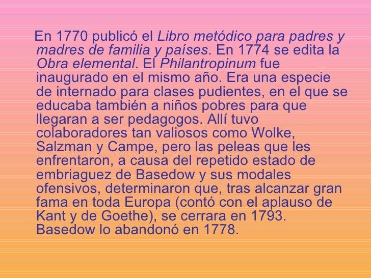 <ul><li>En 1770 publicó el  Libro metódico para padres y madres de familia y países . En 1774 se edita la  Obra elemental ...