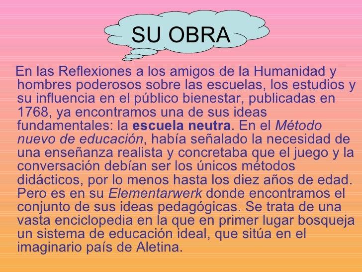 SU OBRA <ul><li>En las Reflexiones a los amigos de la Humanidad y hombres poderosos sobre las escuelas, los estudios y su ...