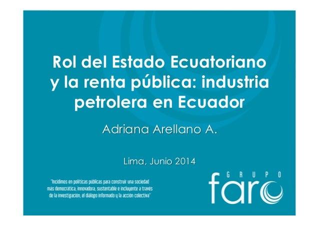 RoldelEstadoEcuatoriano y larenta pública:industria petrolera en Ecuador Adriana Arellano A. Lima, Junio 2014