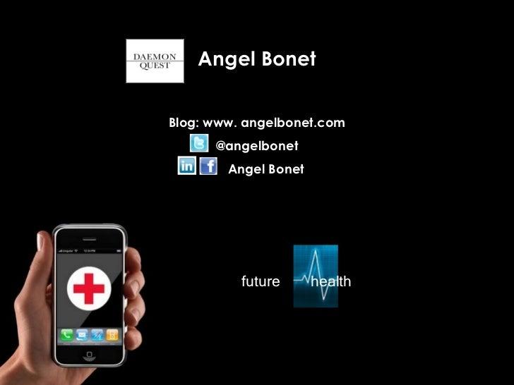 Angel Bonet Blog: www. angelbonet.com @angelbonet Angel Bonet future  health