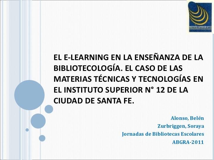 EL E-LEARNING EN LA ENSEÑANZA DE LA BIBLIOTECOLOGÍA. EL CASO DE LAS MATERIAS TÉCNICAS Y TECNOLOGÍAS EN EL INSTITUTO SUPERI...