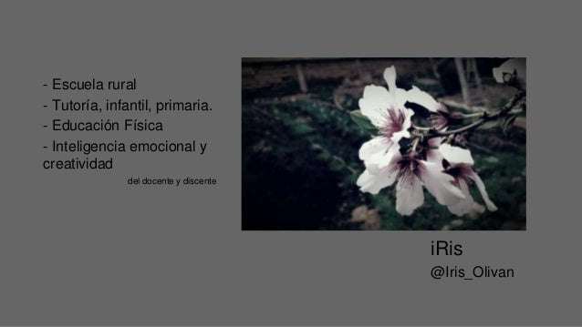 iRis @Iris_Olivan - Escuela rural - Tutoría, infantil, primaria. - Educación Física - Inteligencia emocional y creatividad...