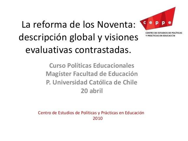 La reforma de los Noventa: descripción global y visiones evaluativas contrastadas. Curso Políticas Educacionales Magíster ...