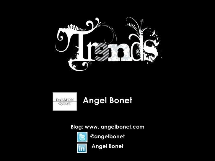 Angel Bonet<br />Blog: www. angelbonet.com<br />@angelbonet<br />Angel Bonet<br />
