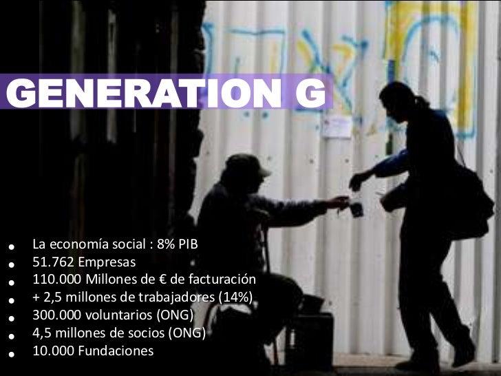 GENERATION G<br /><ul><li>La economía social : 8% PIB