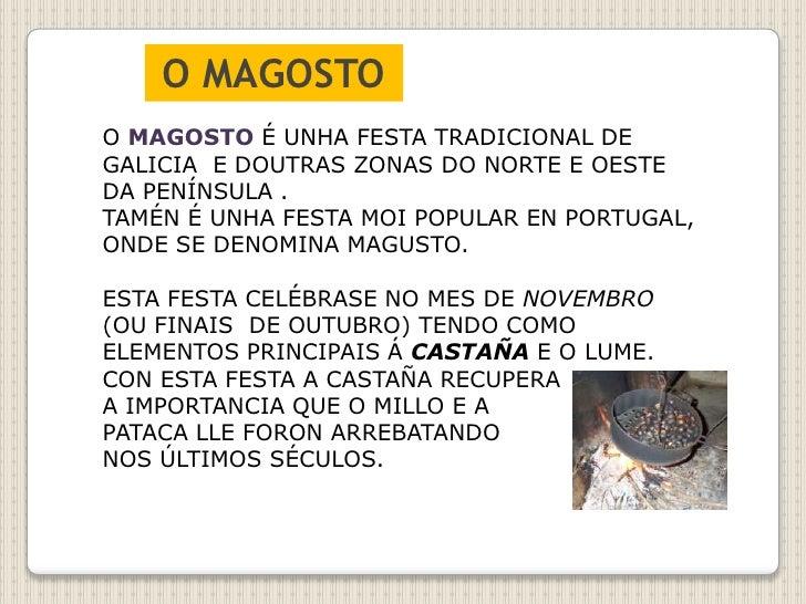 O MAGOSTO<br />O MAGOSTO É UNHA FESTA TRADICIONAL DE GALICIA  E DOUTRAS ZONAS DO NORTE E OESTE DA PENÍNSULA .<br />TAMÉN É...