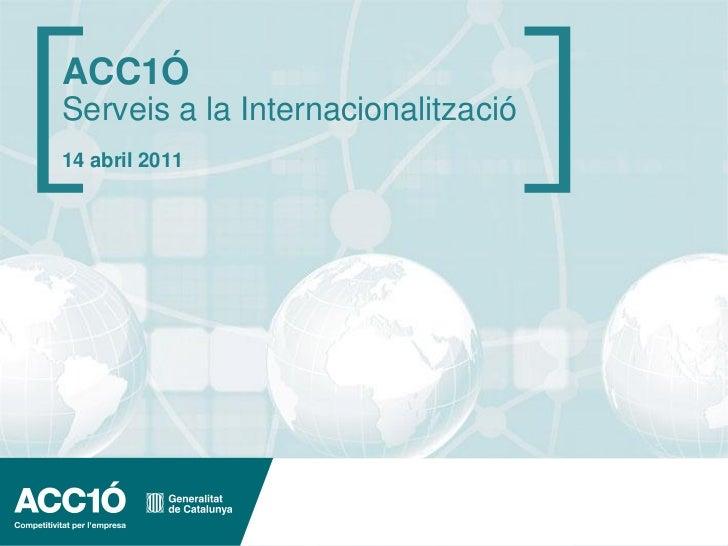 ACC1ÓServeis a la Internacionalització14 abril 2011                                    www.acc10.cat