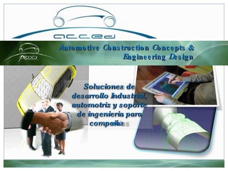 A utomotive  C onstruction  C oncepts &  E ngineering  D esign Soluciones de desarrollo Industrial, automotriz y soporte d...