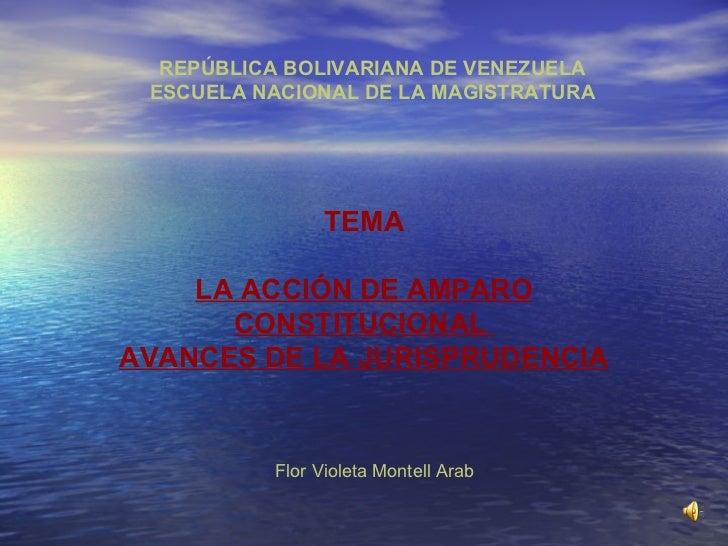 REPÚBLICA BOLIVARIANA DE VENEZUELA ESCUELA NACIONAL DE LA MAGISTRATURA TEMA LA ACCIÓN DE AMPARO CONSTITUCIONAL  AVANCES DE...