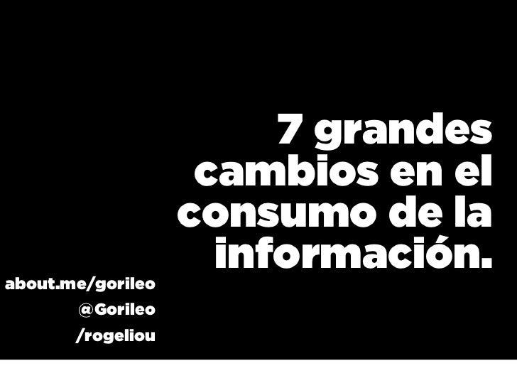7 grandes                    cambios en el                   consumo de laabout.me/gorileo                     información...