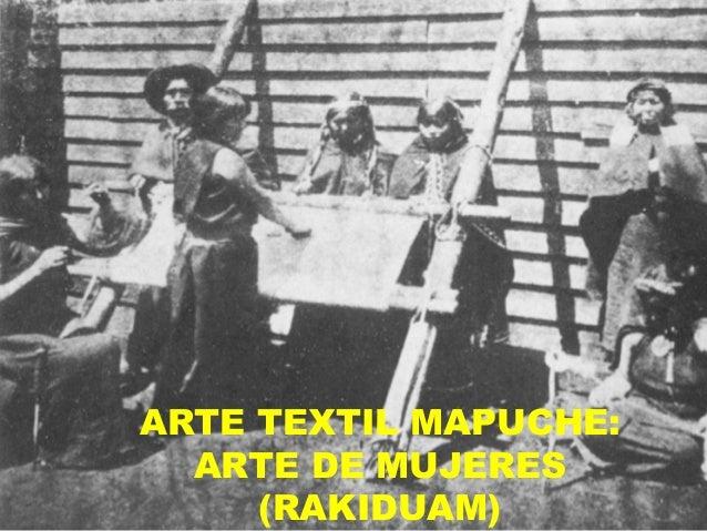 ARTE TEXTIL MAPUCHE:ARTE DE MUJERES(RAKIDUAM)