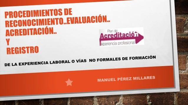 BREVE HISTORIA LEY ORGÁNICA 5/2002 DE LAS CUALIFICACIONES Y DE LA FORMACIÓN PROFESIONAL Los procesos de reconocimiento de ...