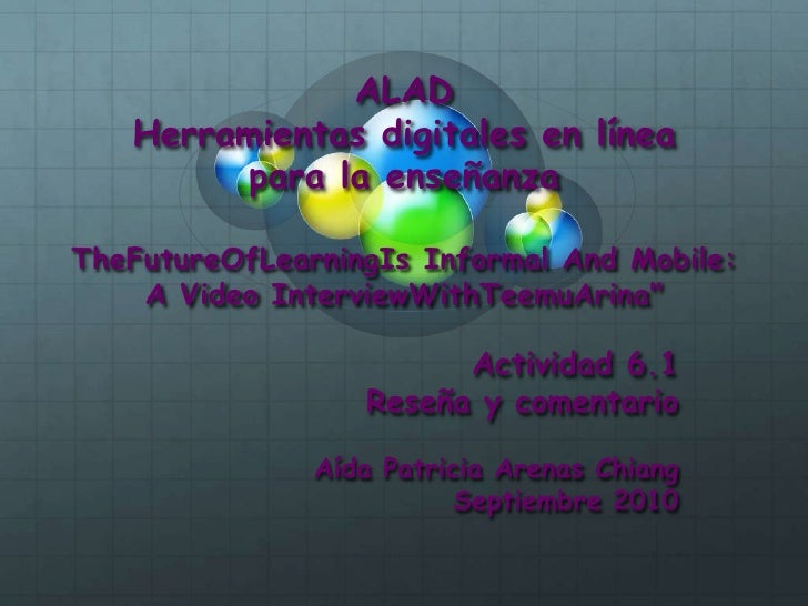 ALADHerramientas digitales en líneapara la enseñanzaTheFutureOfLearningIs Informal And Mobile: A Video InterviewWithTeemuA...