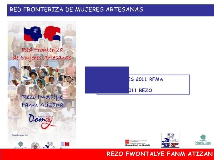 RED FRONTERIZA DE MUJERES ARTESANAS                       ACTIVIDADES 2011 RFMA                       AKTIVITE 2011 REZO  ...
