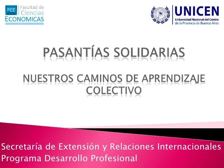 PASANTÍAS SOLIDARIASNUESTROS CAMINOS DE APRENDIZAJE COLECTIVO<br />Secretaría de Extensión y Relaciones Internacionales<br...