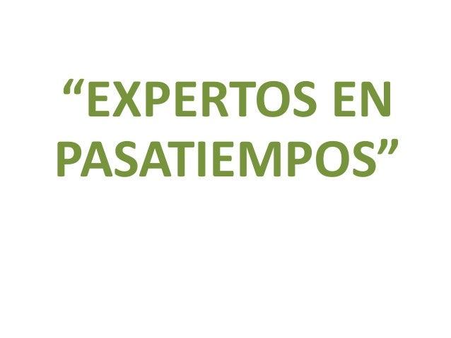 """""""EXPERTOS EN PASATIEMPOS"""""""