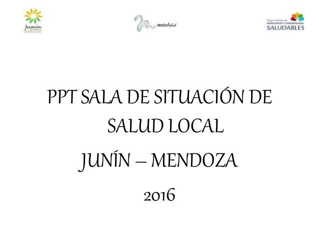 PPT SALA DE SITUACIÓN DE SALUD LOCAL JUNÍN – MENDOZA 2016