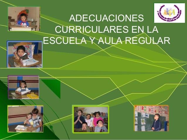 ADECUACIONES CURRICULARES EN LA ESCUELA Y AULA REGULAR