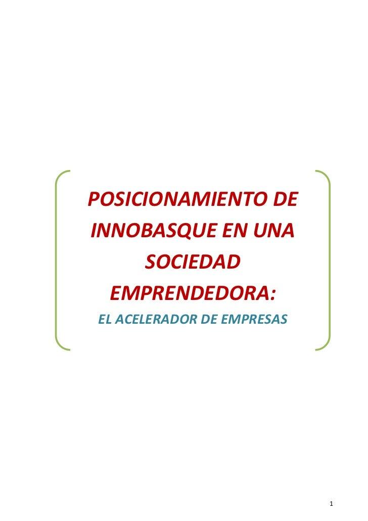 POSICIONAMIENTO DEINNOBASQUE EN UNA      SOCIEDAD  EMPRENDEDORA:EL ACELERADOR DE EMPRESAS                            1
