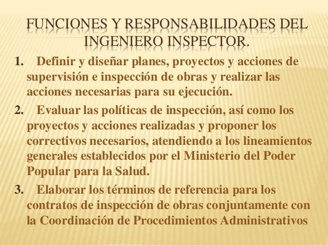 FUNCIONES Y RESPONSABILIDADES DEL INGENIERO INSPECTOR. 1. Definir y diseñar planes, proyectos y acciones de supervisión e ...