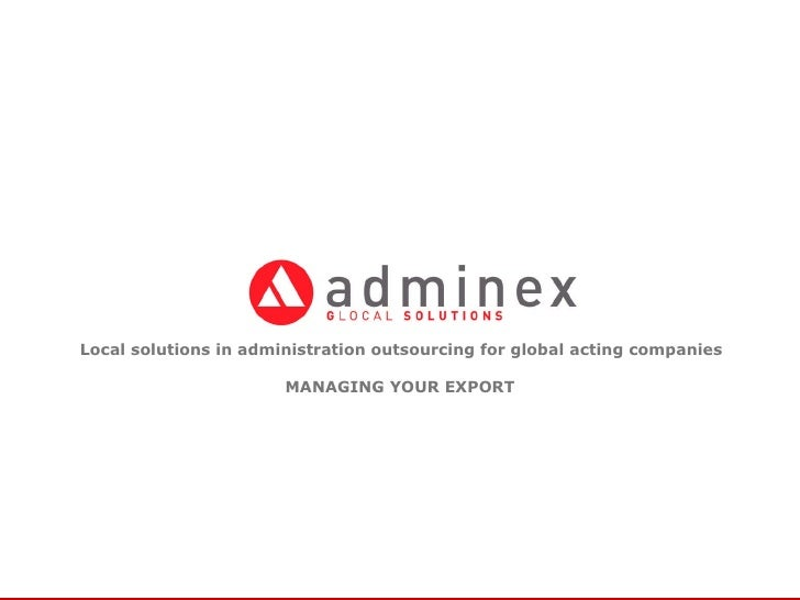 Local solutions in administration outsourcing for global acting companies MANAGING YOUR EXPORT